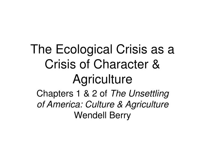an analysis of modern culture in the agricultural crisis as a crisis of culture by wendell berry Farmland without farmers it may be that i have been making a characteristic modern mistake of relying on experts wendell berry is a farmer.