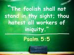 the foolish shall not stand in thy sight thou hatest all workers of iniquity