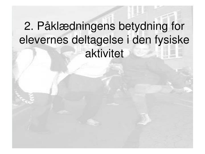 2. Påklædningens betydning for elevernes deltagelse i den fysiske aktivitet