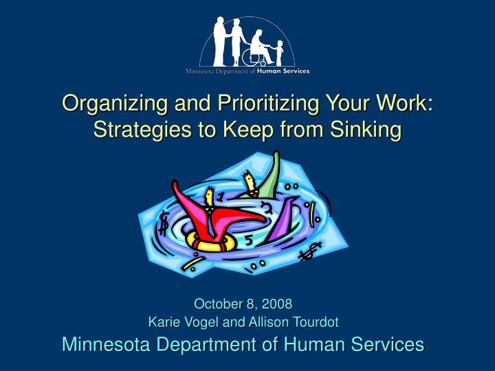 organizing and prioritizing your work strategies to keep from sinking n.