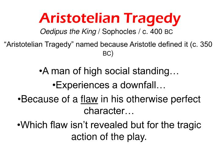 aristotles theory on tragedies and oedipus Transcript of oedipus rex - aristotle's tragedy  oedipus rex by sophocles 1  best tragedies center on a good man who moves from happiness to misery.