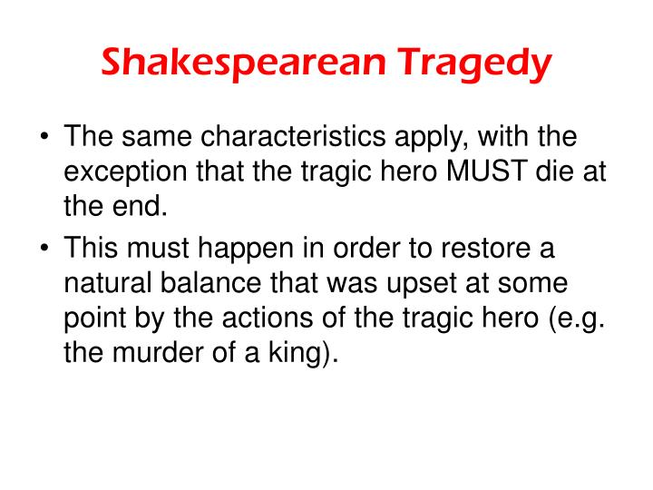 tragic heros in shakespeare These two facts are indicative of macbeth being a tragic hero, but they don't make him one so what does shakespeare's perception, and our modern view of tragedy are founded in aristotle's theories on the subject.