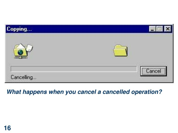 What happens when you cancel a cancelled operation?