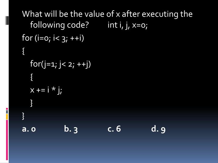 What will be the value of x after executing the following code?int i, j, x=0;