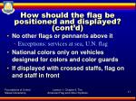 how should the flag be positioned and displayed cont d