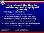 how should the flag be positioned and displayed cont d2