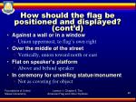 how should the flag be positioned and displayed cont d3