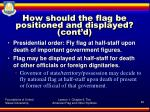 how should the flag be positioned and displayed cont d5