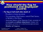 how should the flag be positioned and displayed cont d6