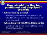 how should the flag be positioned and displayed cont d7