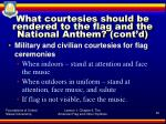 what courtesies should be rendered to the flag and the national anthem cont d