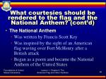 what courtesies should be rendered to the flag and the national anthem cont d3