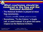 what courtesies should be rendered to the flag and the national anthem