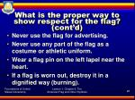 what is the proper way to show respect for the flag cont d2