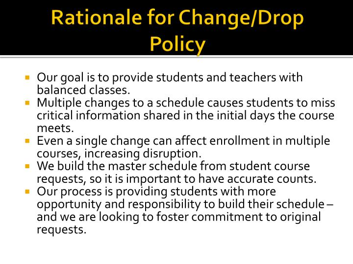 Rationale for Change/Drop Policy