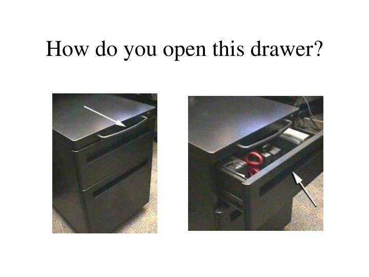 How do you open this drawer?