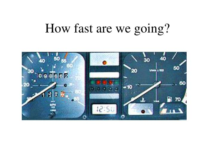 How fast are we going?