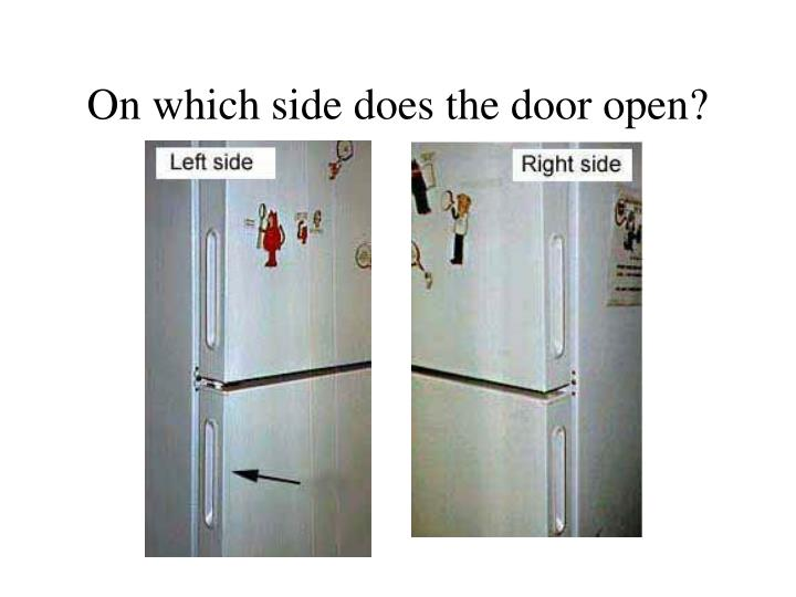 On which side does the door open?