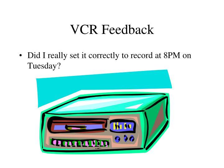 VCR Feedback