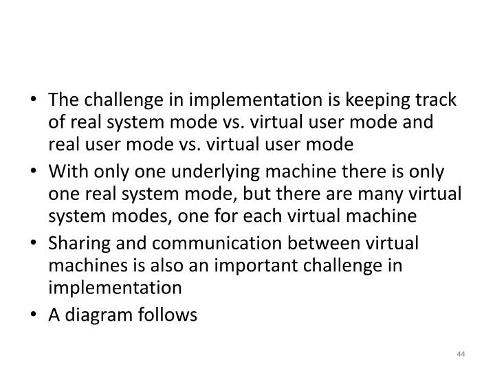 The challenge in implementation is keeping track of real system mode vs.