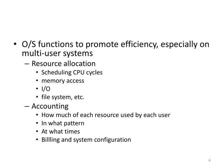 O/S functions to promote efficiency, especially on multi-user systems