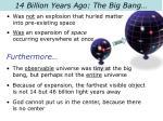 14 billion years ago the big bang
