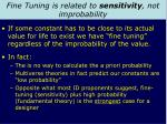 fine tuning is related to sensitivity not improbability