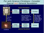 for anti science christians consider special and general revelation