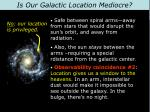 is our galactic location mediocre