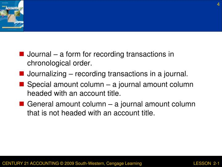 Journal – a form for recording transactions in chronological order.
