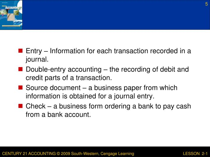 Entry – Information for each transaction recorded in a journal.
