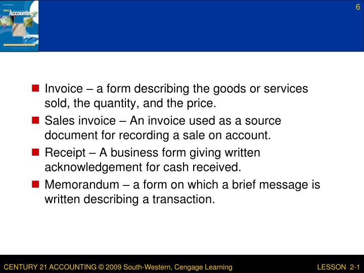 Invoice – a form describing the goods or services sold, the quantity, and the price.