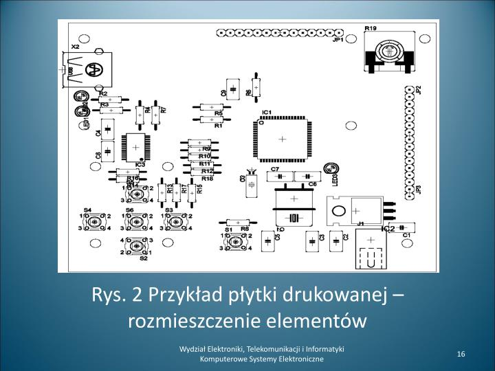 Rys. 2 Przykład płytki drukowanej – rozmieszczenie elementów