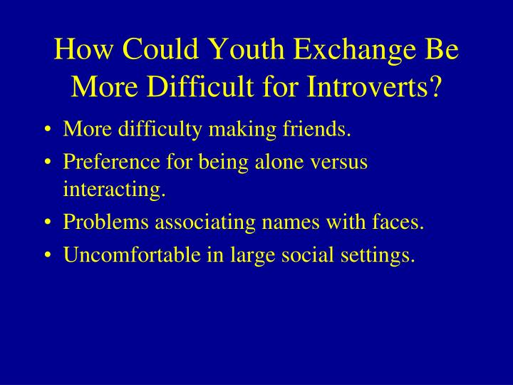 How Could Youth Exchange Be More Difficult for Introverts?