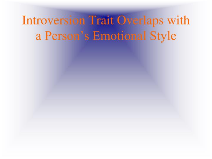 Introversion Trait Overlaps with a Person's Emotional Style
