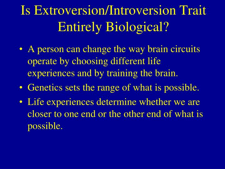 Is Extroversion/Introversion Trait Entirely Biological?