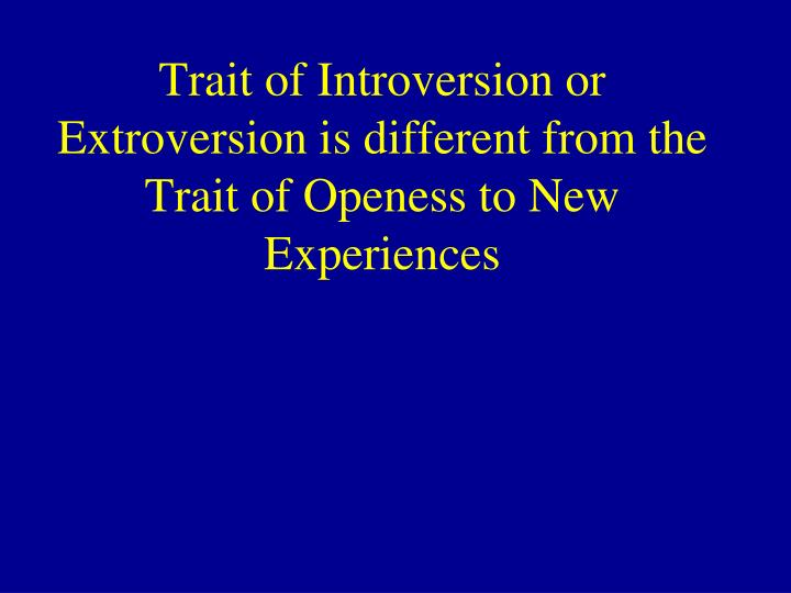 Trait of Introversion or Extroversion is different from the Trait of Openess to New Experiences