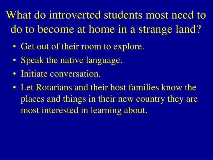 What do introverted students most need to do to become at home in a strange land?