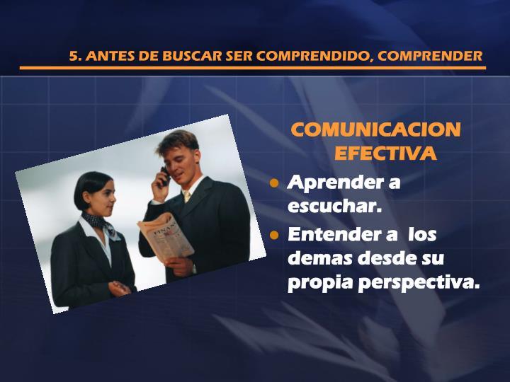 5. ANTES DE BUSCAR SER COMPRENDIDO, COMPRENDER