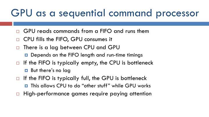 GPU as a sequential command processor