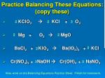 practice balancing these equations copy these