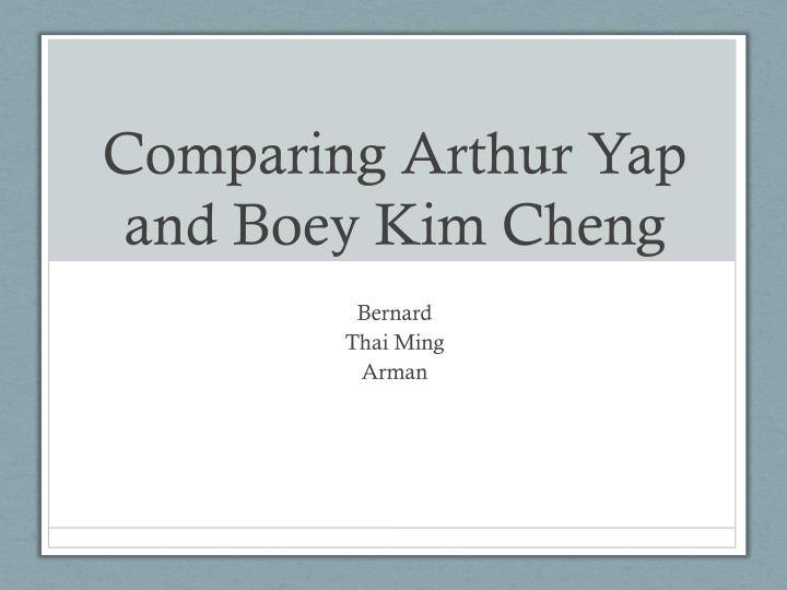 comparing arthur yap and boey kim cheng n.