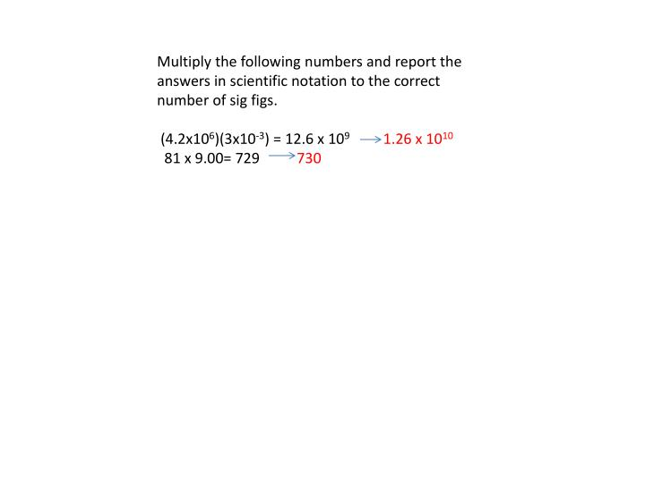 Multiply the following numbers and report the answers in scientific notation to the correct number of sig figs