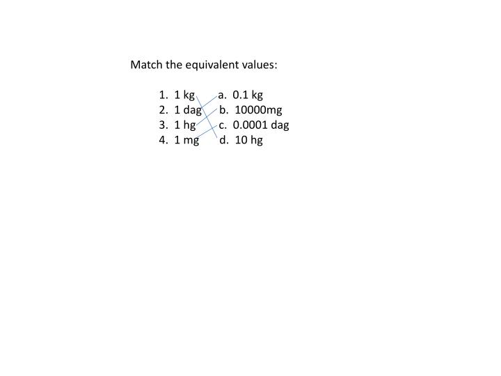 Match the equivalent values: