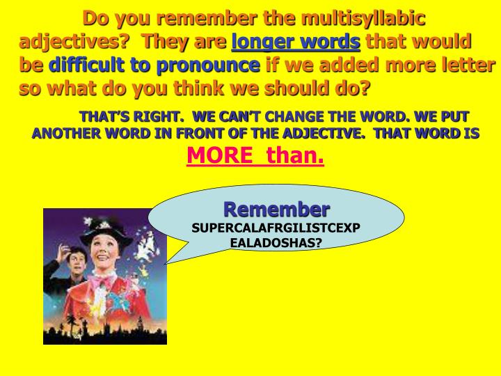 Do you remember the multisyllabic adjectives?  They are