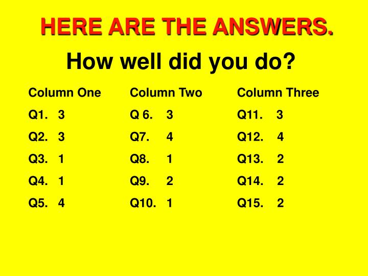 HERE ARE THE ANSWERS.