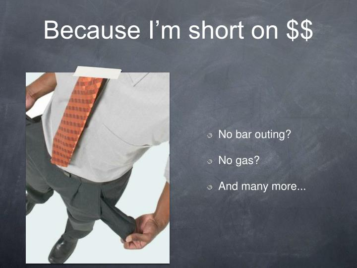because i m short on n.