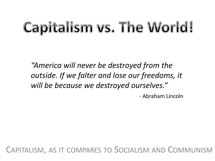 Capitalism as it compares to socialism and communism