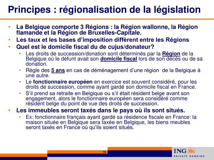 Principes : régionalisation de la législation