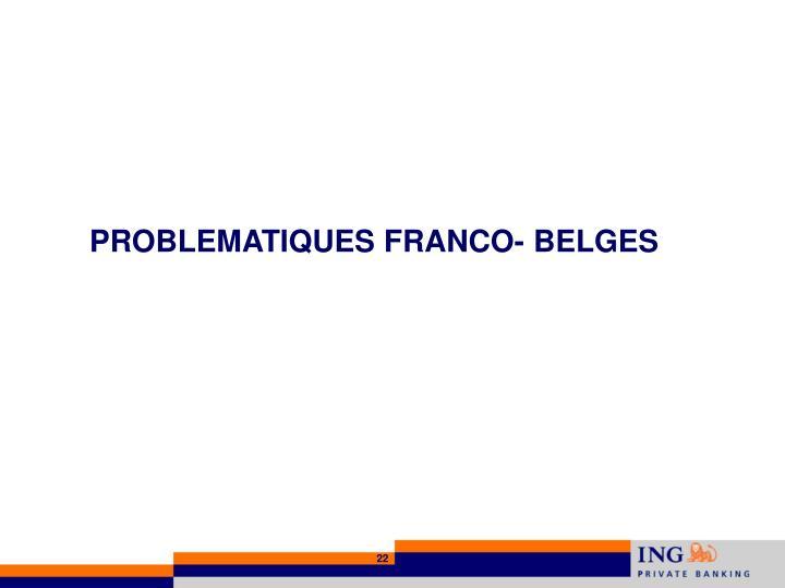 PROBLEMATIQUES FRANCO- BELGES